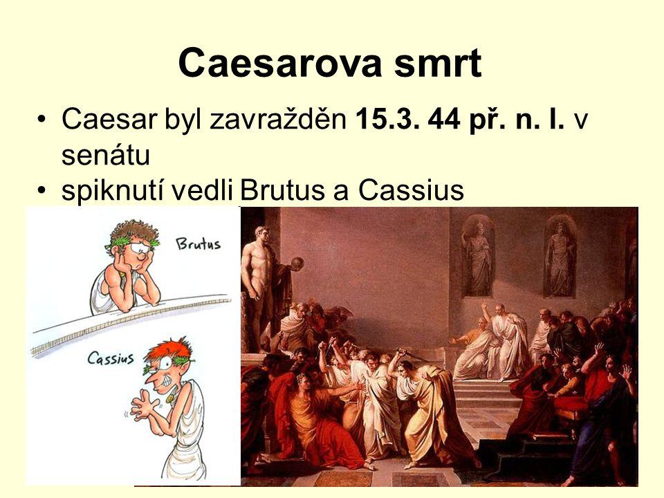Caesarova smrt Caesar byl zavražděn 15.3. 44 př. n. l. v senátu spiknutí vedli Brutus a Cassius