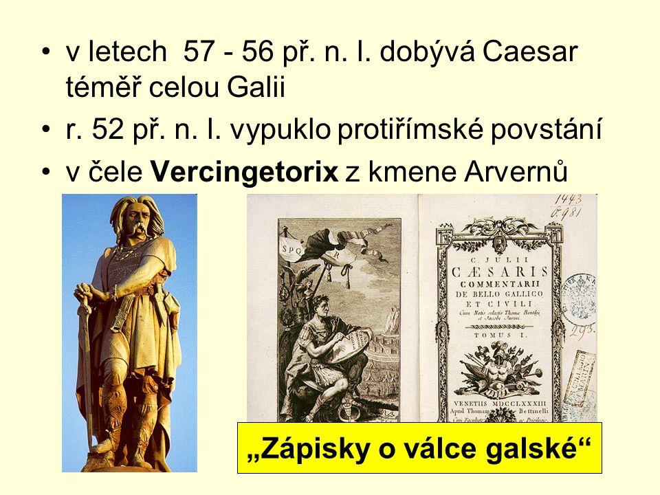 """v letech 57 - 56 př. n. l. dobývá Caesar téměř celou Galii r. 52 př. n. l. vypuklo protiřímské povstání v čele Vercingetorix z kmene Arvernů """"Zápisky"""