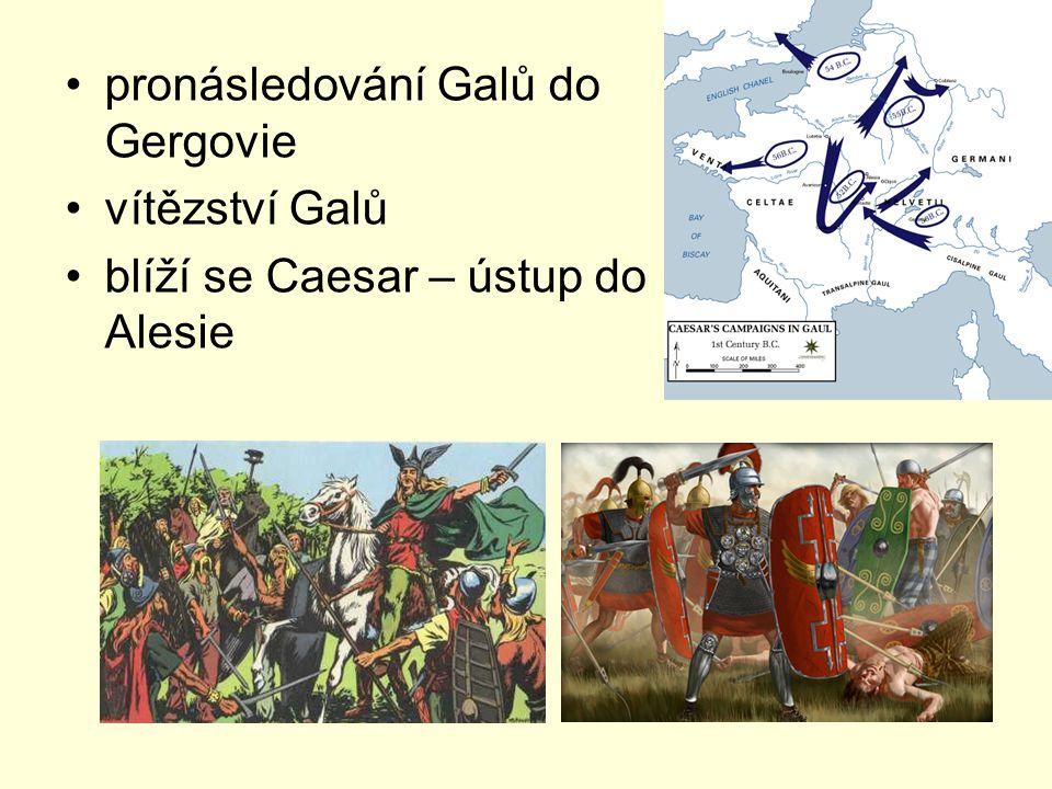 pronásledování Galů do Gergovie vítězství Galů blíží se Caesar – ústup do Alesie