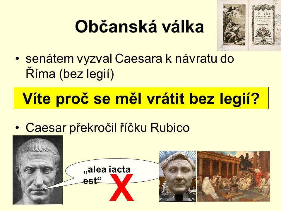 """Občanská válka senátem vyzval Caesara k návratu do Říma (bez legií) Caesar překročil říčku Rubico Víte proč se měl vrátit bez legií? """"alea iacta est"""""""
