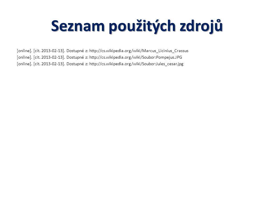 Seznam použitých zdrojů [online]. [cit. 2013-02-13]. Dostupné z: http://cs.wikipedia.org/wiki/Marcus_Licinius_Crassus [online]. [cit. 2013-02-13]. Dos