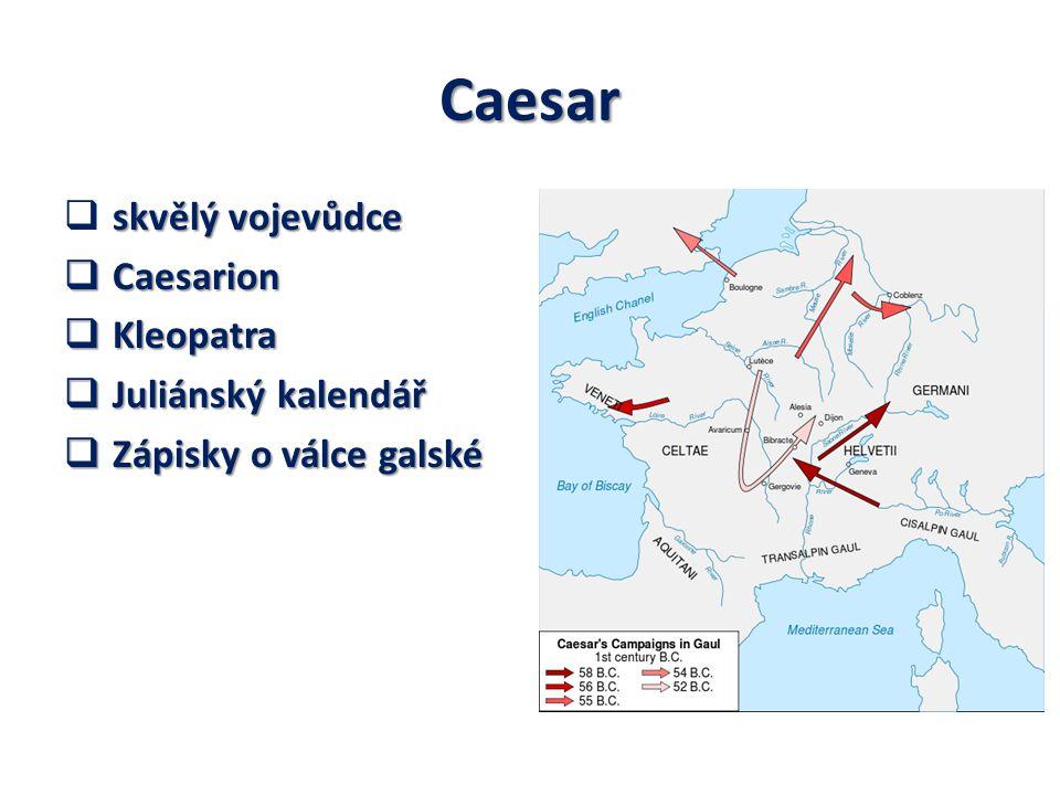 Caesar skvělý vojevůdce  skvělý vojevůdce  Caesarion  Kleopatra  Juliánský kalendář  Zápisky o válce galské