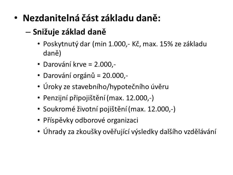 Nezdanitelná část základu daně: – Snižuje základ daně Poskytnutý dar (min 1.000,- Kč, max. 15% ze základu daně) Darování krve = 2.000,- Darování orgán