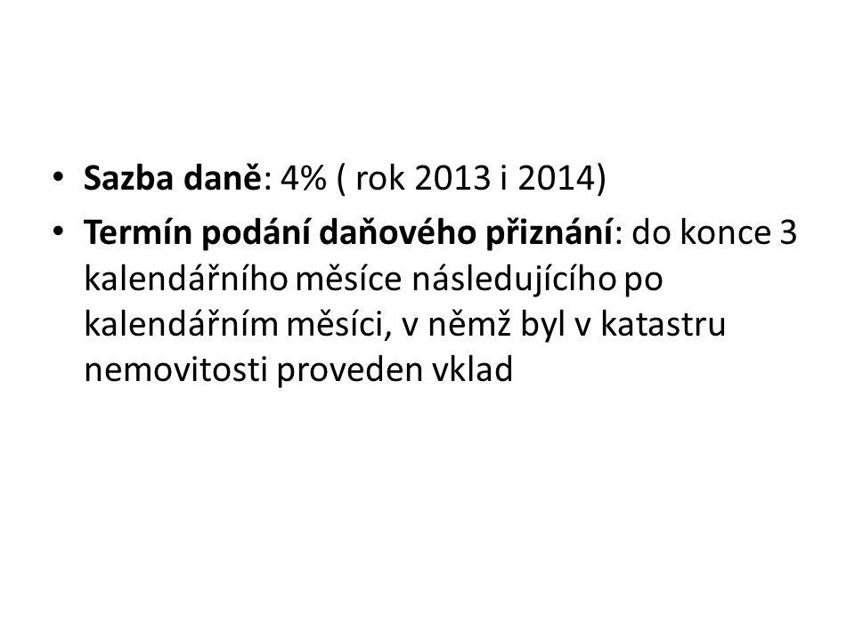 Sazba daně: 4% ( rok 2013 i 2014) Termín podání daňového přiznání: do konce 3 kalendářního měsíce následujícího po kalendářním měsíci, v němž byl v ka