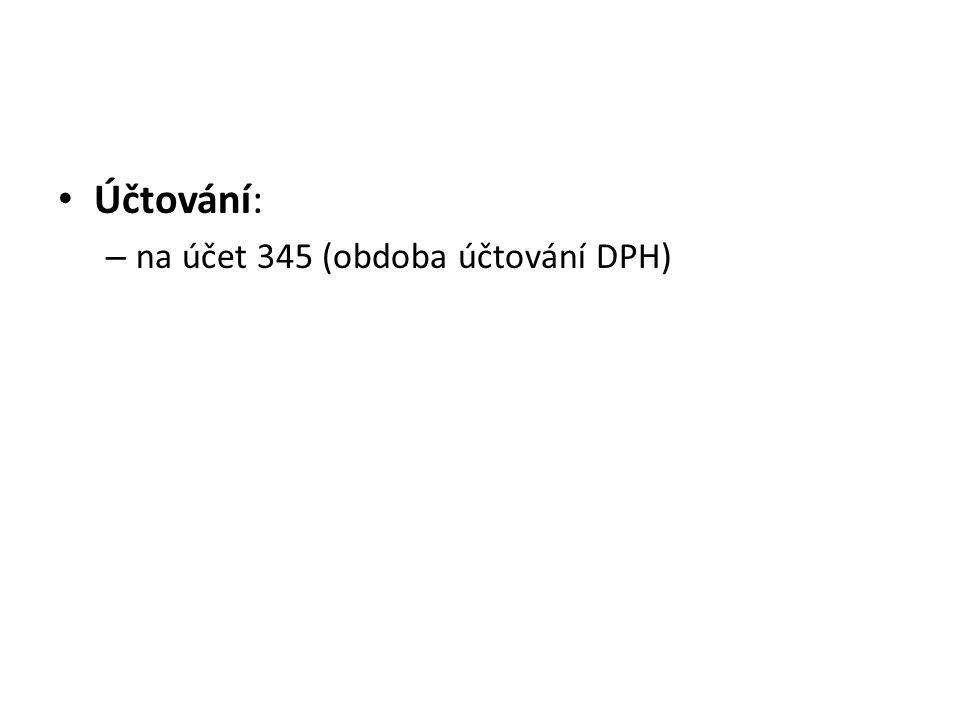 Účtování: – na účet 345 (obdoba účtování DPH)