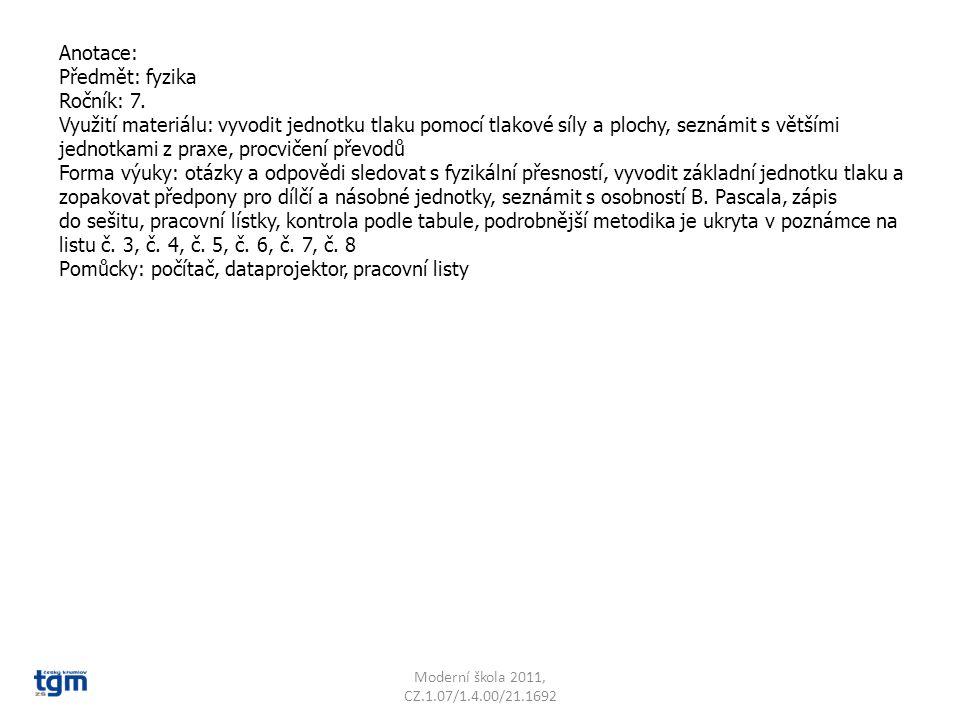 Anotace: Předmět: fyzika Ročník: 7. Využití materiálu: vyvodit jednotku tlaku pomocí tlakové síly a plochy, seznámit s většími jednotkami z praxe, pro