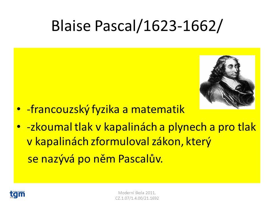 Blaise Pascal/1623-1662/ -francouzský fyzika a matematik -zkoumal tlak v kapalinách a plynech a pro tlak v kapalinách zformuloval zákon, který se nazý