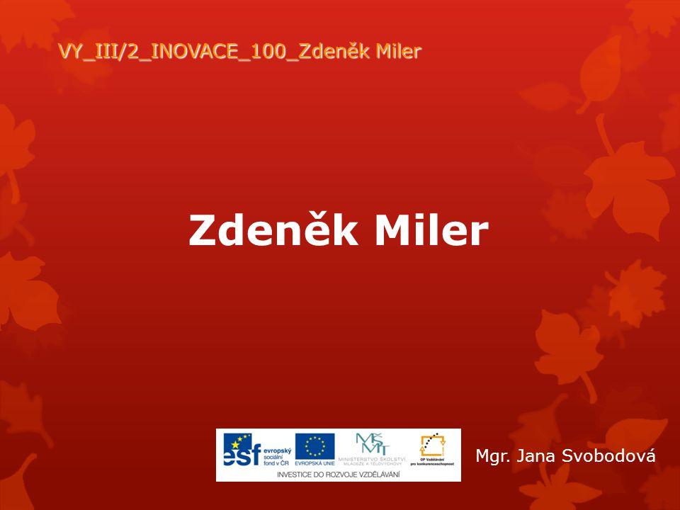 Zdeněk Miler VY_III/2_INOVACE_100_Zdeněk Miler Mgr. Jana Svobodová