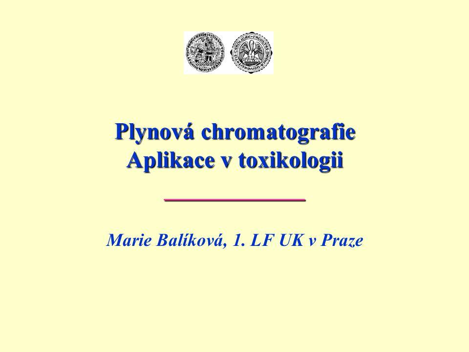 Plynová chromatografie Aplikace v toxikologii ____________ Marie Balíková, 1. LF UK v Praze