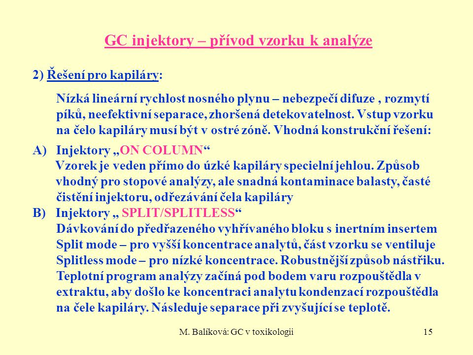 M. Balíková: GC v toxikologii15 GC injektory – přívod vzorku k analýze 2) Řešení pro kapiláry: Nízká lineární rychlost nosného plynu – nebezpečí difuz