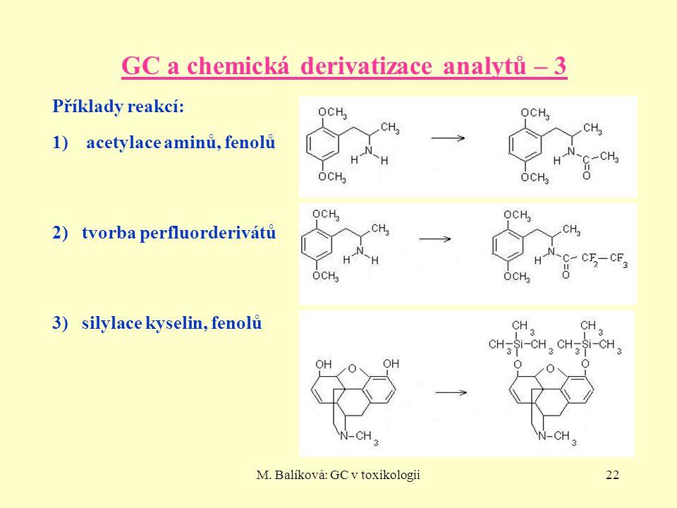 M. Balíková: GC v toxikologii22 GC a chemická derivatizace analytů – 3 Příklady reakcí: 1)acetylace aminů, fenolů 2) tvorba perfluorderivátů 3) silyla