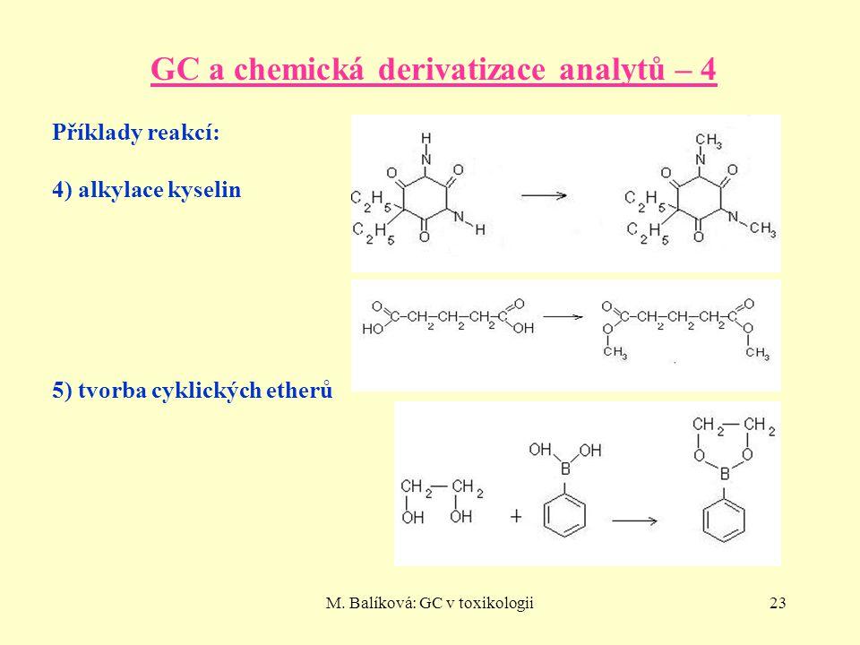 M. Balíková: GC v toxikologii23 GC a chemická derivatizace analytů – 4 Příklady reakcí: 4) alkylace kyselin 5) tvorba cyklických etherů
