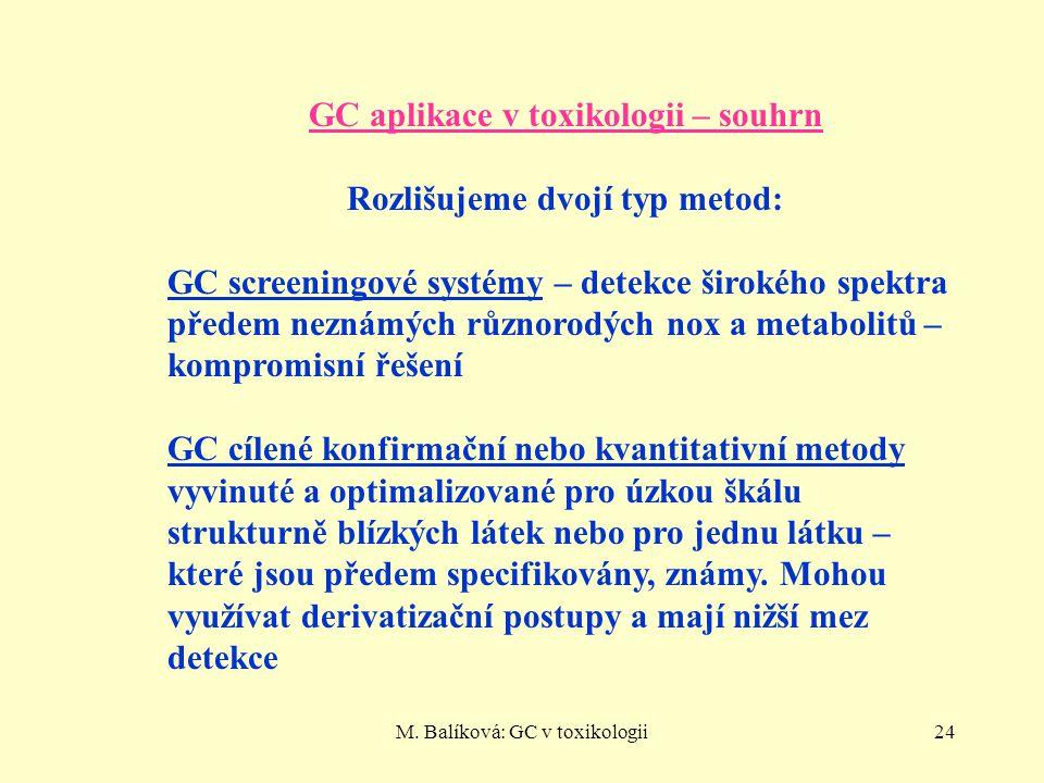 M. Balíková: GC v toxikologii24 GC aplikace v toxikologii – souhrn Rozlišujeme dvojí typ metod: GC screeningové systémy – detekce širokého spektra pře