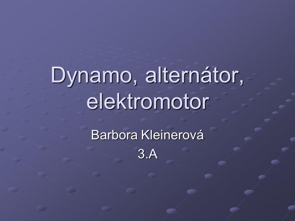 Dynamo, alternátor, elektromotor Barbora Kleinerová 3.A