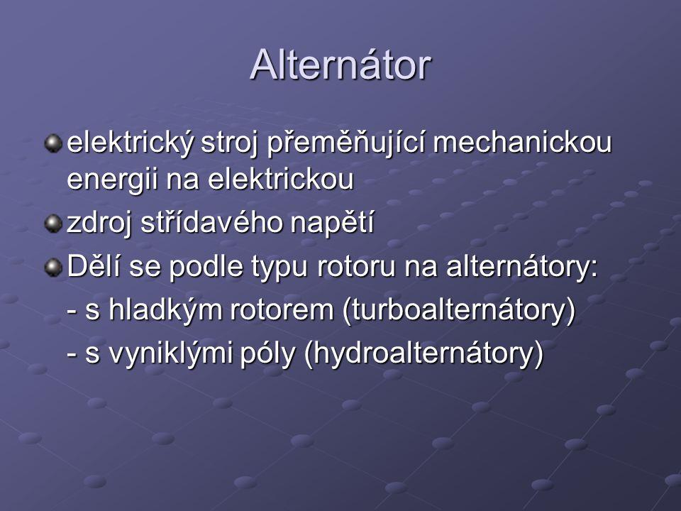 Alternátor elektrický stroj přeměňující mechanickou energii na elektrickou zdroj střídavého napětí Dělí se podle typu rotoru na alternátory: - s hladk