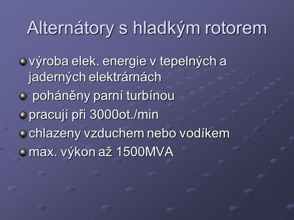 Alternátory s vyniklými póly rotoru využití- menší alternátory- v automobilech, na jízdních kolech -větší alternátory- ve vodních a větrných elektrárnách otáček za minutu pouze okolo stovky otáček za minutu pouze okolo stovky chlazeny vzduchem max.