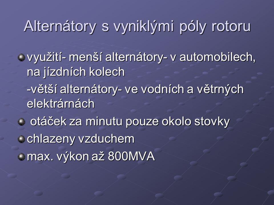 Alternátory s vyniklými póly rotoru využití- menší alternátory- v automobilech, na jízdních kolech -větší alternátory- ve vodních a větrných elektrárn