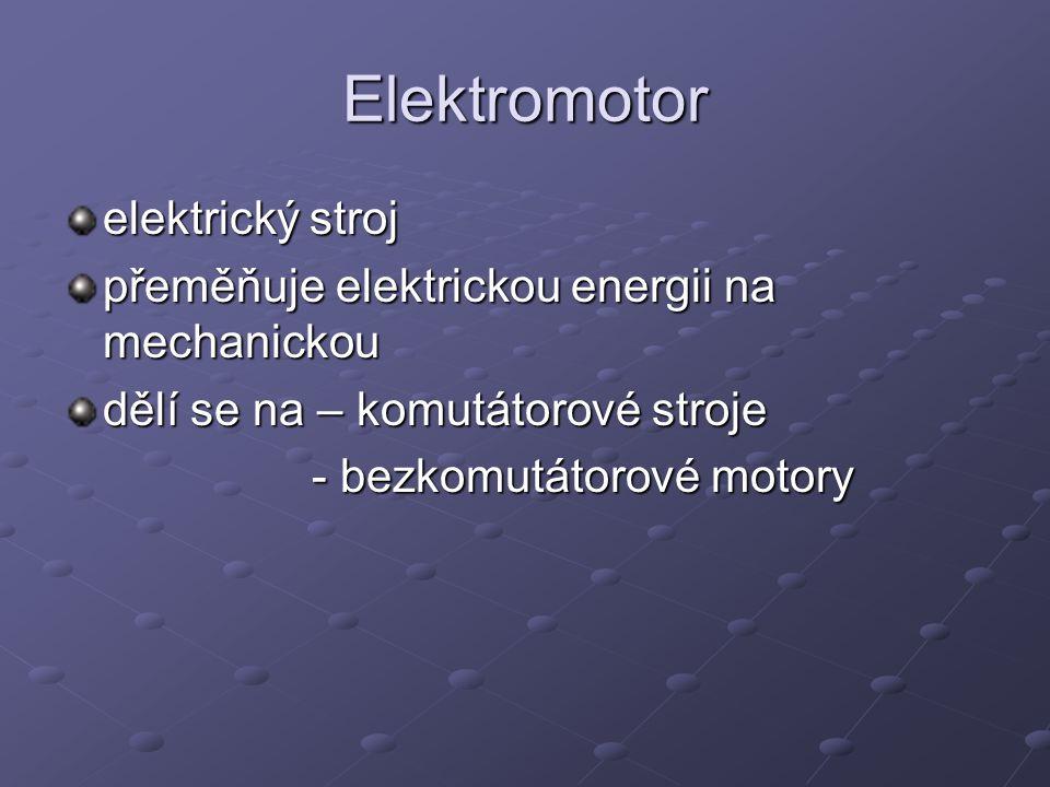 Elektromotor elektrický stroj přeměňuje elektrickou energii na mechanickou dělí se na – komutátorové stroje - bezkomutátorové motory - bezkomutátorové