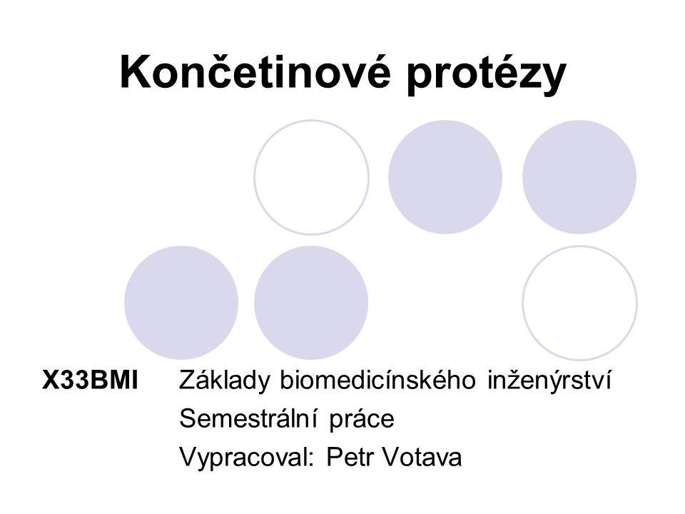 Končetinové protézy X33BMI Základy biomedicínského inženýrství Semestrální práce Vypracoval: Petr Votava