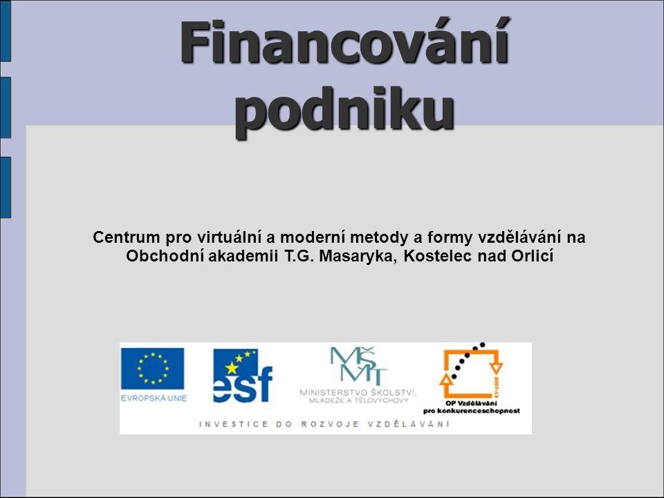 Financování podniku Centrum pro virtuální a moderní metody a formy vzdělávání na Obchodní akademii T.G.