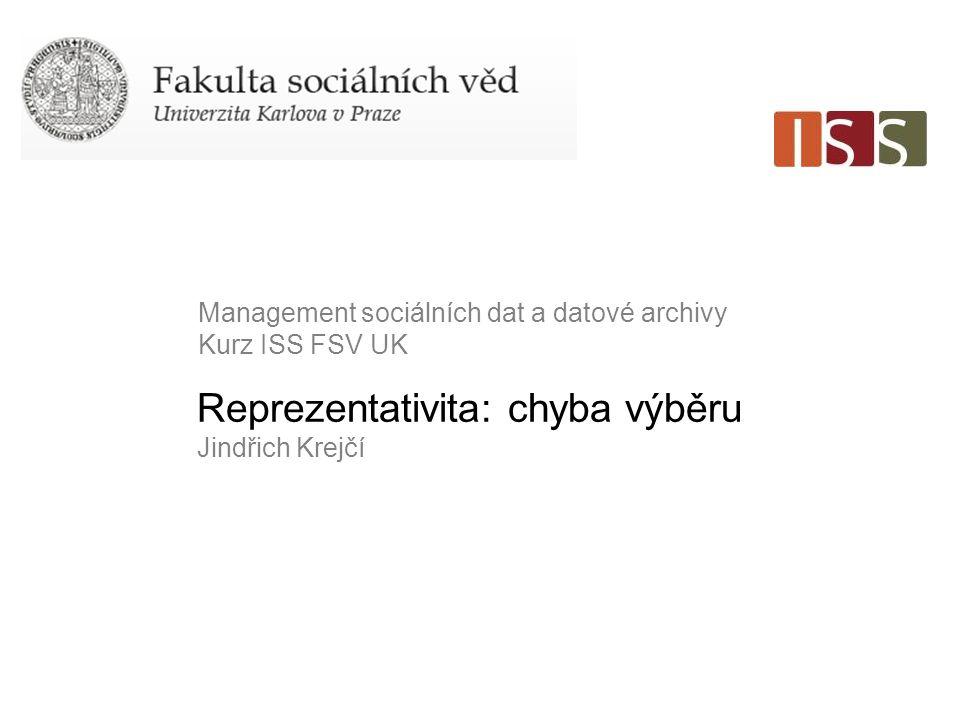 Reprezentativita: chyba výběru Jindřich Krejčí Management sociálních dat a datové archivy Kurz ISS FSV UK