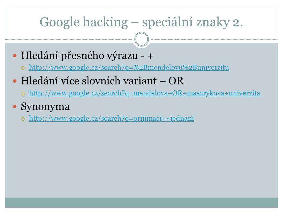 Google hacking - funkce Převody jednotek  http://www.google.com/search?hl=cs&q=10.5+cm+v+palcich http://www.google.com/search?hl=cs&q=10.5+cm+v+palcich Hledání v místě výskytu  http://www.google.cz/search?q=univerzita+61300 http://www.google.cz/search?q=univerzita+61300 Převod kurzu  http://www.google.cz/search?q=100+kc+v+eur http://www.google.cz/search?q=100+kc+v+eur Mapy  http://www.google.cz/search?q=brno+mapa http://www.google.cz/search?q=brno+mapa Související obsah  http://www.google.cz/search?q=related%3A+mendelova+univerzita http://www.google.cz/search?q=related%3A+mendelova+univerzita intitle, allintitle, inurl, filetype, link, atd.