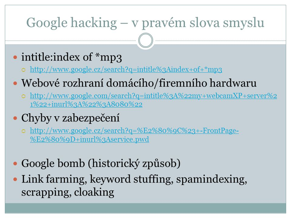 Google hacking – v pravém slova smyslu intitle:index of *mp3  http://www.google.cz/search?q=intitle%3Aindex+of+*mp3 http://www.google.cz/search?q=int