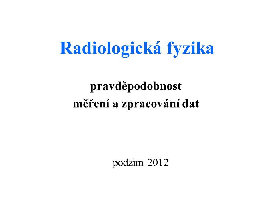 Radiologická fyzika pravděpodobnost měření a zpracování dat podzim 2012