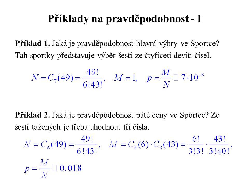 Příklady na pravděpodobnost - I Příklad 1. Jaká je pravděpodobnost hlavní výhry ve Sportce? Tah sportky představuje výběr šesti ze čtyřiceti devíti čí
