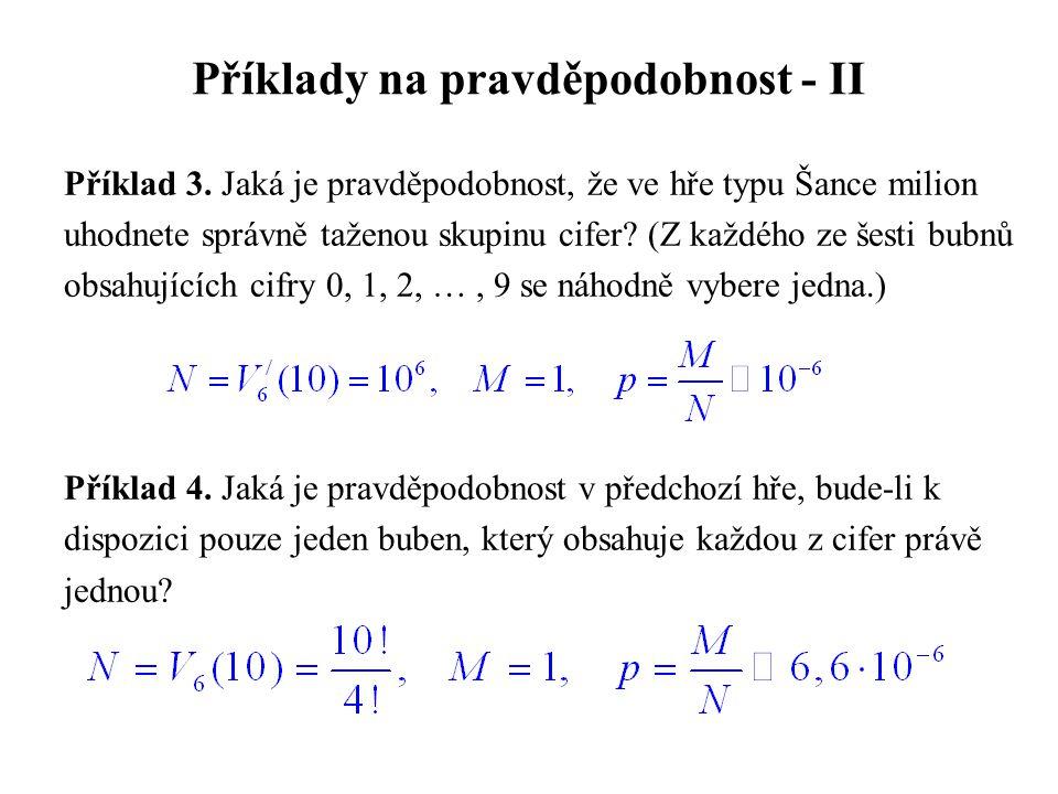Příklady na pravděpodobnost - II Příklad 3. Jaká je pravděpodobnost, že ve hře typu Šance milion uhodnete správně taženou skupinu cifer? (Z každého ze