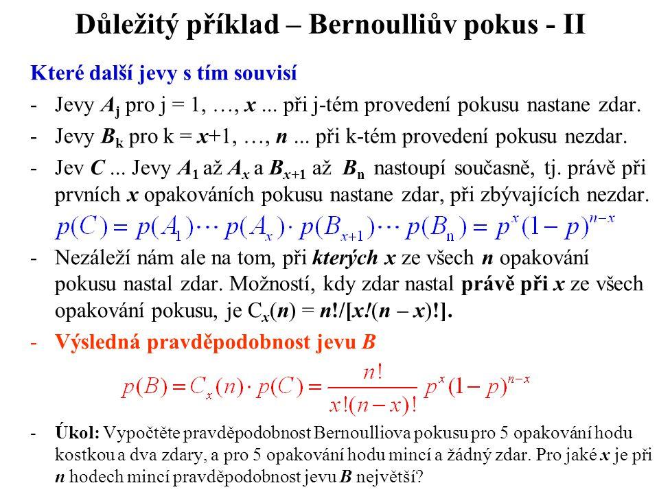 Důležitý příklad – Bernoulliův pokus - II Které další jevy s tím souvisí -Jevy A j pro j = 1, …, x... při j-tém provedení pokusu nastane zdar. -Jevy B