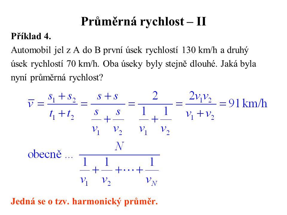 Průměrná rychlost – II Příklad 4. Automobil jel z A do B první úsek rychlostí 130 km/h a druhý úsek rychlostí 70 km/h. Oba úseky byly stejně dlouhé. J