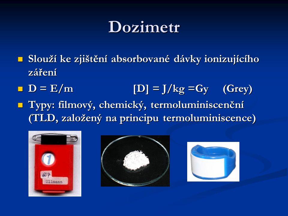 Dozimetr Slouží ke zjištění absorbované dávky ionizujícího záření Slouží ke zjištění absorbované dávky ionizujícího záření D = E/m[D] = J/kg =Gy (Grey