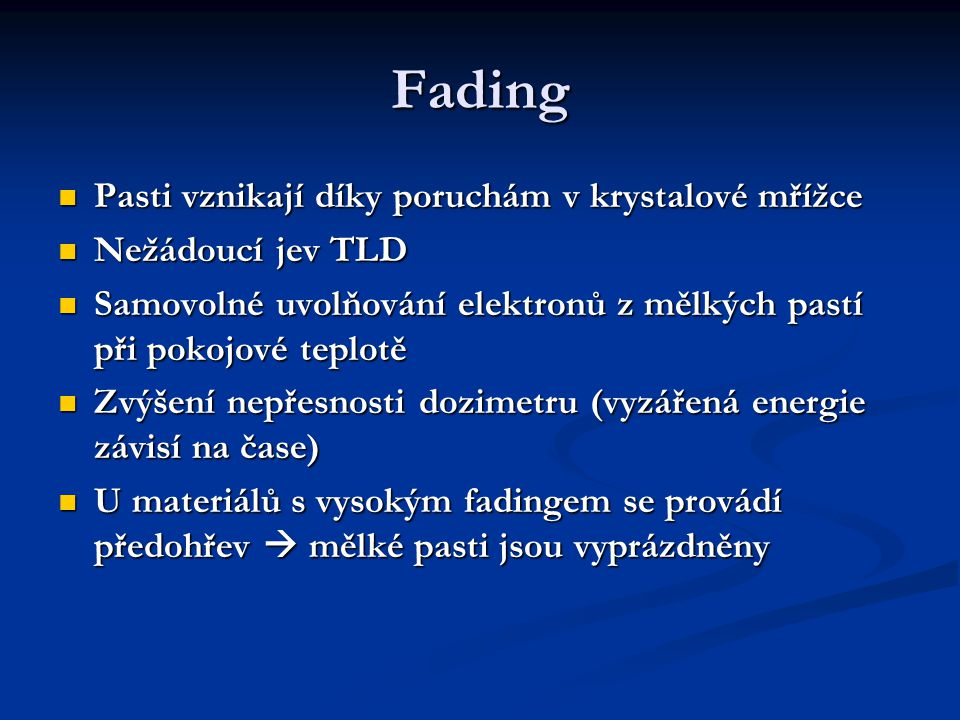 Fading Pasti vznikají díky poruchám v krystalové mřížce Pasti vznikají díky poruchám v krystalové mřížce Nežádoucí jev TLD Nežádoucí jev TLD Samovolné