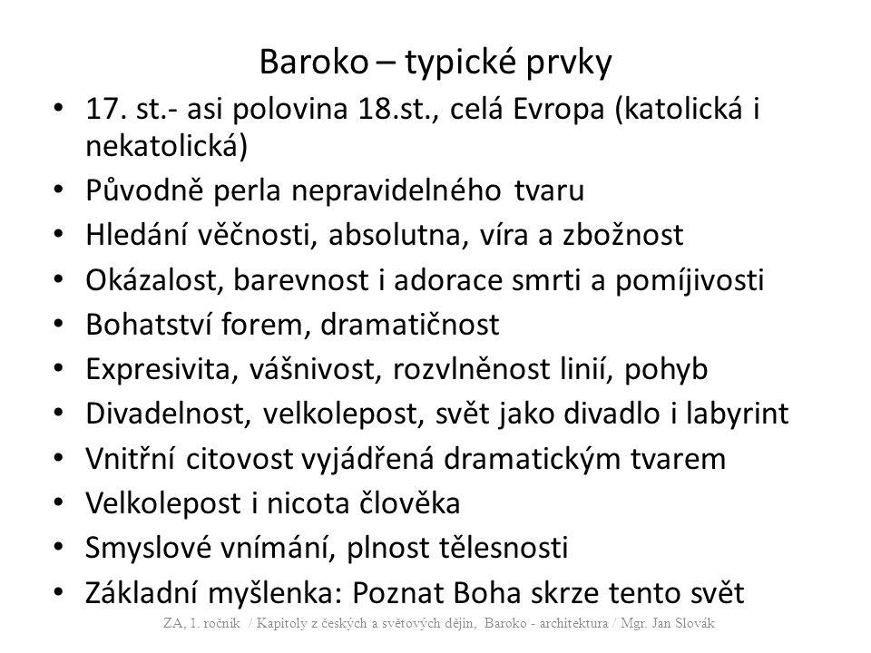 Baroko – typické prvky 17. st.- asi polovina 18.st., celá Evropa (katolická i nekatolická) Původně perla nepravidelného tvaru Hledání věčnosti, absolu