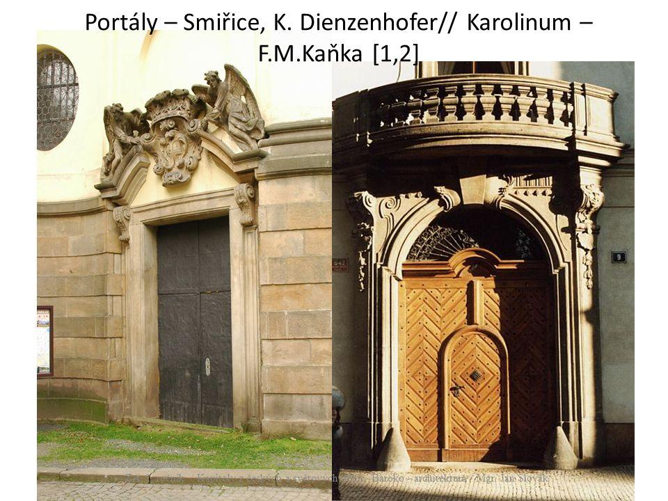 Portály – Smiřice, K. Dienzenhofer// Karolinum – F.M.Kaňka [1,2] ZA, 1. ročník / Kapitoly z českých a světových dějin, Baroko - architektura / Mgr. Ja