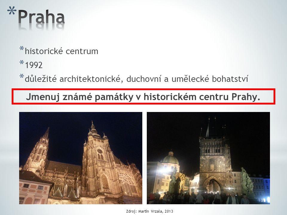 * historické centrum * 1992 * důležité architektonické, duchovní a umělecké bohatství Jmenuj známé památky v historickém centru Prahy. Zdroj: Martin V