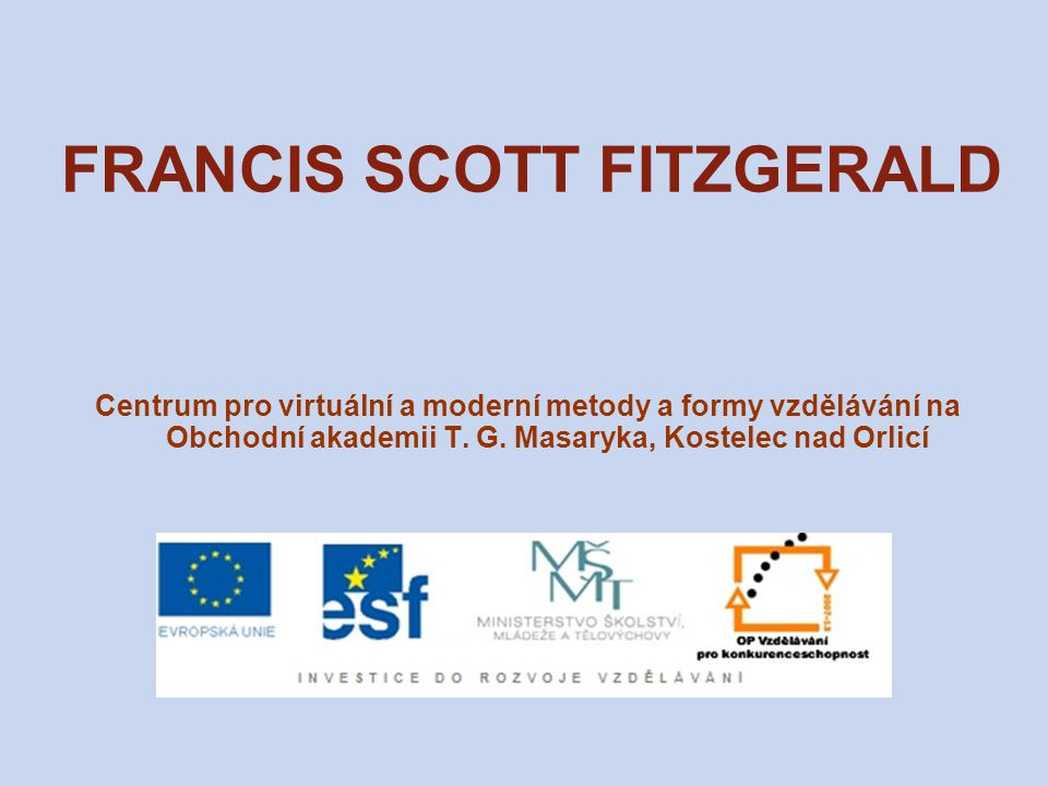 FRANCIS SCOTT FITZGERALD (1896–1940) americký prozaik a filmový scénárista představitel ztracené generace ze zámožné rodiny, ale nepatřil k nejvyšší společenské vrstvě dobrovolník v 1.