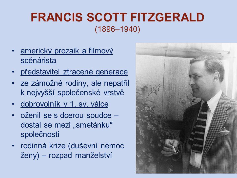 FRANCIS SCOTT FITZGERALD (1896–1940) americký prozaik a filmový scénárista představitel ztracené generace ze zámožné rodiny, ale nepatřil k nejvyšší s