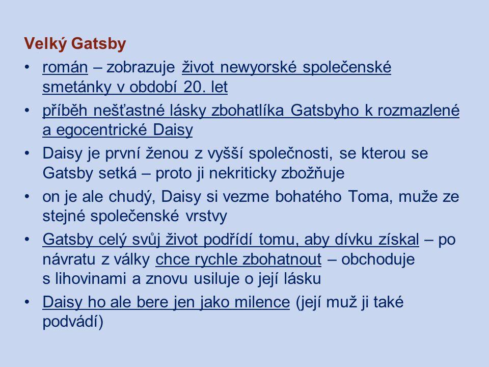 Velký Gatsby román – zobrazuje život newyorské společenské smetánky v období 20. let příběh nešťastné lásky zbohatlíka Gatsbyho k rozmazlené a egocent