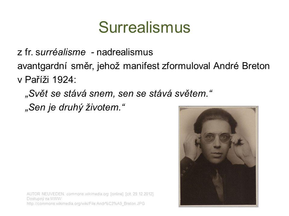 """Surrealismus z fr. surréalisme - nadrealismus avantgardní směr, jehož manifest zformuloval André Breton v Paříži 1924: """"Svět se stává snem, sen se stá"""