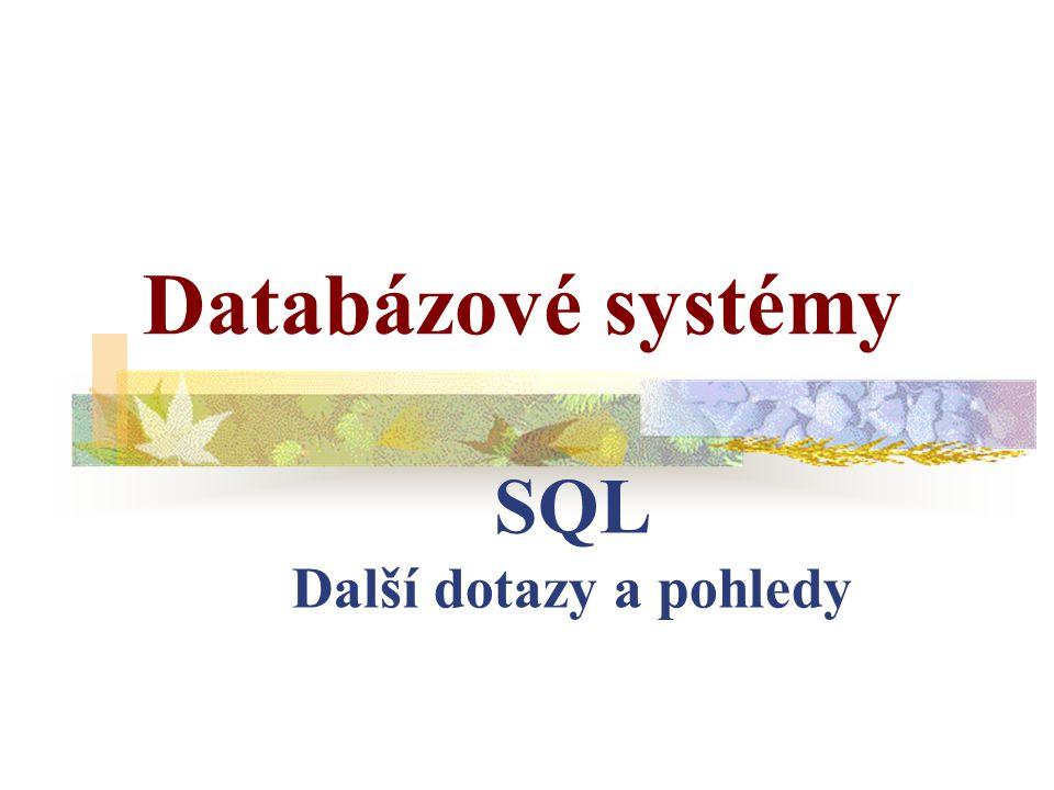 SQL Další dotazy a pohledy Databázové systémy