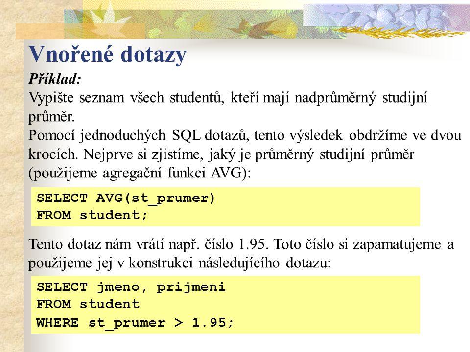 Příklad: Vypište seznam všech studentů, kteří mají nadprůměrný studijní průměr.