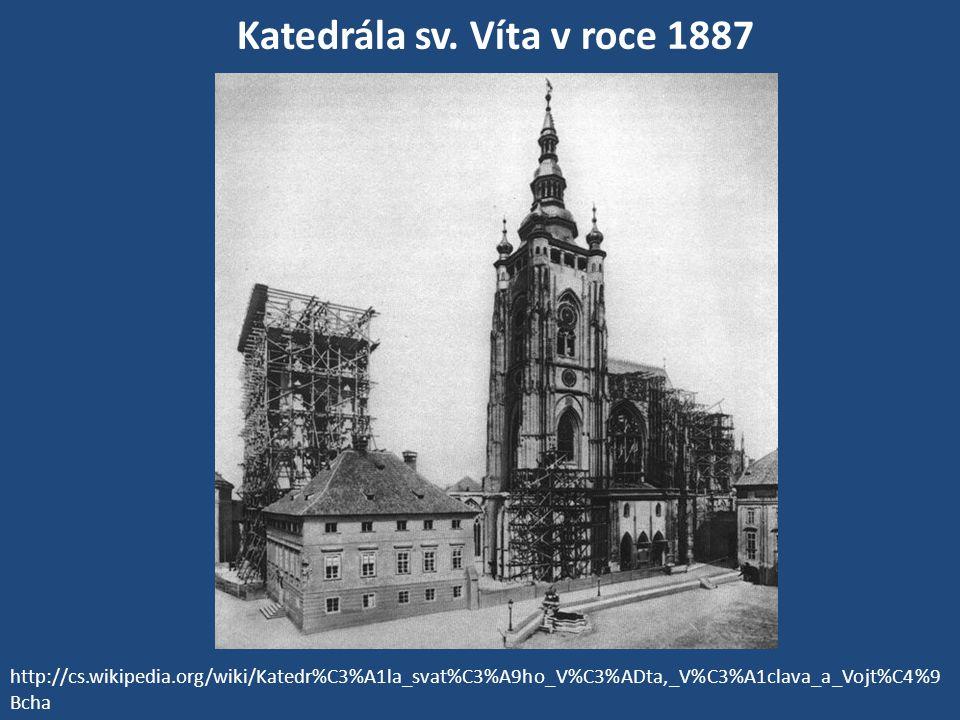 Katedrála sv. Víta v roce 1887 http://cs.wikipedia.org/wiki/Katedr%C3%A1la_svat%C3%A9ho_V%C3%ADta,_V%C3%A1clava_a_Vojt%C4%9 Bcha