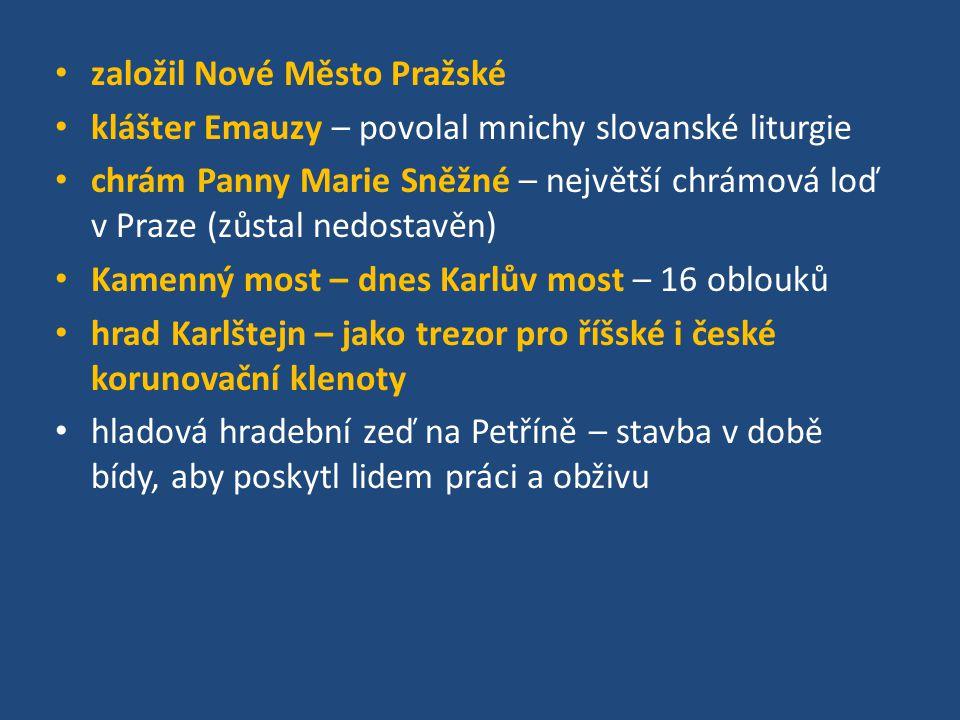 založil Nové Město Pražské klášter Emauzy – povolal mnichy slovanské liturgie chrám Panny Marie Sněžné – největší chrámová loď v Praze (zůstal nedosta