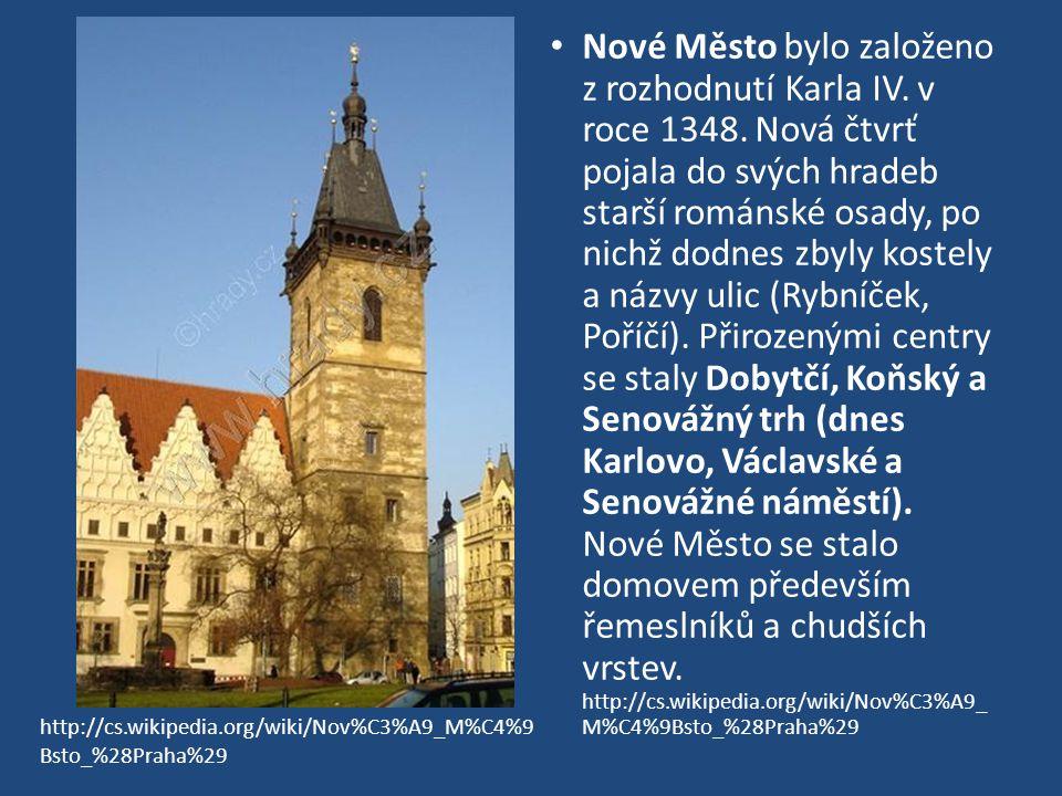 Nové Město bylo založeno z rozhodnutí Karla IV. v roce 1348. Nová čtvrť pojala do svých hradeb starší románské osady, po nichž dodnes zbyly kostely a