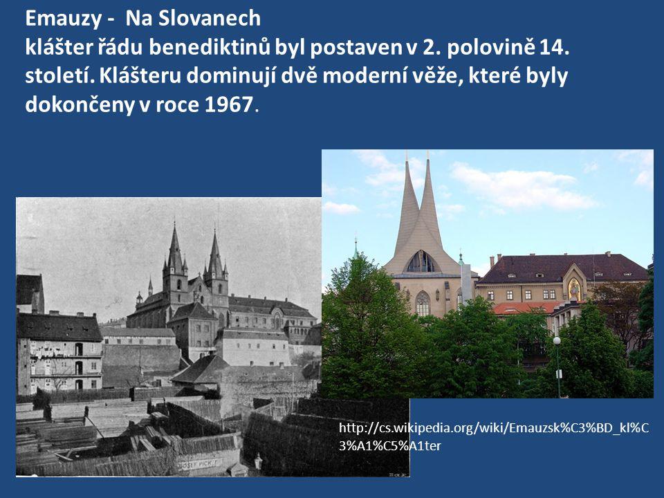 Emauzy - Na Slovanech klášter řádu benediktinů byl postaven v 2. polovině 14. století. Klášteru dominují dvě moderní věže, které byly dokončeny v roce