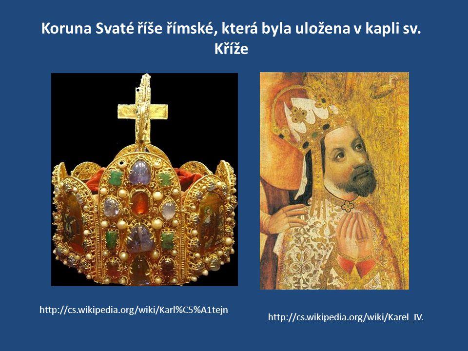 Koruna Svaté říše římské, která byla uložena v kapli sv. Kříže http://cs.wikipedia.org/wiki/Karel_IV. http://cs.wikipedia.org/wiki/Karl%C5%A1tejn