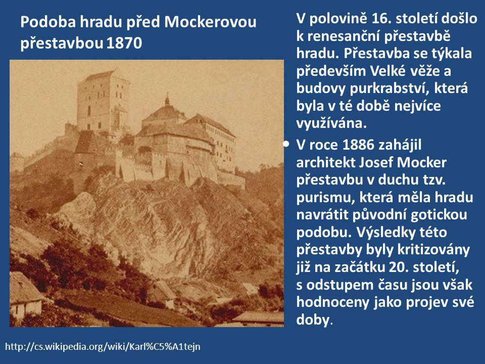 Podoba hradu před Mockerovou přestavbou 1870 V polovině 16. století došlo k renesanční přestavbě hradu. Přestavba se týkala především Velké věže a bud