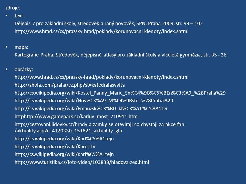 zdroje: text: Dějepis 7 pro základní školy, středověk a raný novověk, SPN, Praha 2009, str. 99 – 102 http://www.hrad.cz/cs/prazsky-hrad/poklady/koruno